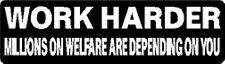 WORK HARDER MILLIONS ON WELFARE ARE DEPENDING ON YOU HELMET STICKER HARD HAT STI