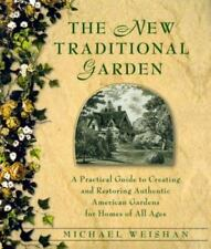 The New Traditional Garden : A Practical Guide to Creating and Restoring Authent
