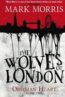 The Wolves of London: The Obsidian Heart, By Morris, Mark,in Used but Acceptable