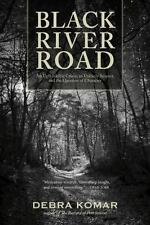 Black River Road : An Unthinkable Crime, an Unlikely Suspect, and the...