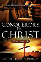 NEW Conquerors for Christ, Volume 4 by Michael James Robertson