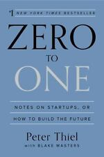 Zero to One : Notes on Start-Ups, or How to Build the Future by Peter Thiel and…