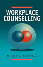 Workplace Counselling: A Systematic Approach to Employee Care by Michael Carrol