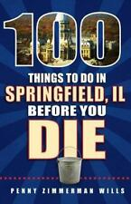 100 THINGS TO DO IN SPRINGFIELD, IL BEFORE YOU DIE - NEW PAPERBACK BOOK