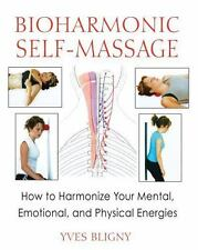 Bioharmonic Self-Massage: How to Harmonize Your Mental, Emotional, and Physical