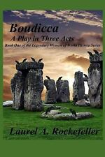 The Legendary Women of World History: Boudicca : A Play in Three Acts by...
