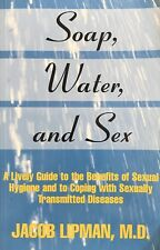Soap, Water, and Sex: A Lively Guide to the Benefits of Sexual Hygiene by Jacob