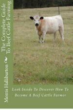 The Complete Guide to Beef Cattle Farming : Look Inside to Discover How to...