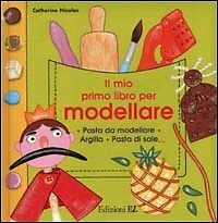 Il mio primo libro per modellare - Catherine Nicolas - Edizioni EL