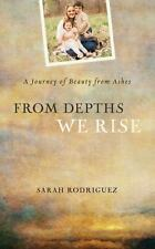 NEW From Depths We Rise Journey of Beauty from Ashes by Sarah Rodriguez PB SALE