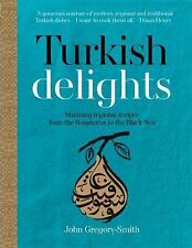 Turkish Delights : Stunning Regional Recipes from the Bosphorus to the Black ...