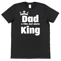 Dad A Title Just Above King Cotton T-Shirt Father/'s Day Gift son daughter daddy