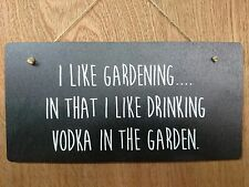 I like gardening in that I like drinking Vodka in the garden.  Sign - Plaque