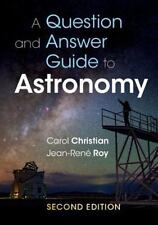 A Question and Answer Guide to Astronomy by Carol Christian and Jean-René Roy...