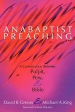 Anabaptist Preaching : A Conversation Between Pulpit, Pew, and Bible (2003,...