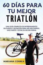 60 DIAS para Tu MEJOR TRIATLON : Una GUIA COMPLETA de Entrenamiento en Fuerza...