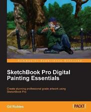 Sketchbook Pro Digital Painting Essentials by Gil Robles (2013, Paperback,...