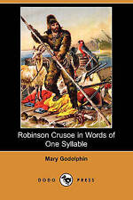 NEW Robinson Crusoe in Words of One Syllable (Dodo Press) by Mary Godolphin