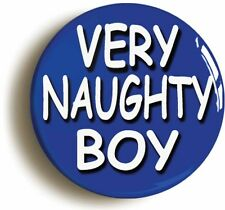 VERY NAUGHTY BOY SCHOOL DISCO BADGE BUTTON PIN (Size is 1inch/25mm diameter)