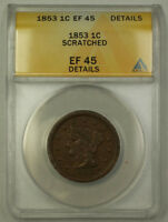1853 Braided Hair Large Cent 1c Coin ANACS EF-45 Details Scratched JMX