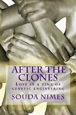 After the Clones : Love in a Time of Genetic Engineering by Souda Nimes...