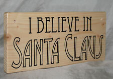 Xmas Hanging Sign I Believe in Santa Claus Plaque Fun Home Office Workshop Wood