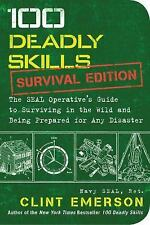 100 Deadly Skills: 100 Deadly Skills: Survival Edition : The SEAL Operative's...