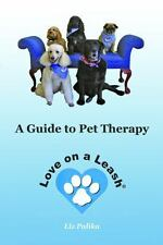 Love on a Leash : A Guide to Pet Therapy by Liz Palika (2013, Paperback)