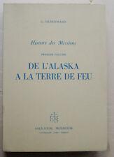 Histoire des Missions De L'Alaska à la Terre de Feu G HUNERMANN éd Salvator 1961