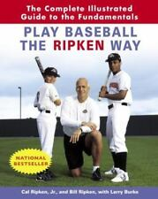 Play Baseball the Ripken Way.The Complete Illustrated Guide to the Fundamentals