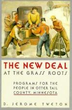 The New Deal at the Grass Roots: Programs for the People in Otter Tail County, M