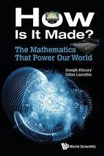 How Is It Made? the Mathematics That Drive Our World by Gilles Lamothe and...