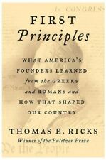 First Principles : What America's Founders Learned from the Greeks and Romans...