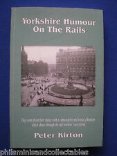 Yorkshire Humour on the Rails  by Peter Kirton    Signed 1st Edition    2003