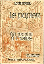 LE PAPIER + DU MOULIN A L'USINE par Louis FIGUIER + Ed. du Roc de Bourzac