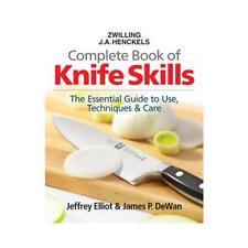 Complete Book of Knife Skills by Jeffrey Elliot, James P DeWan, Zwilling J.A....