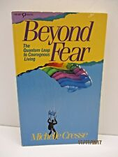 Beyond Fear: The Quantum Leap to Courageous Living by Michelle Cresse