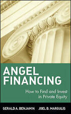 Angel Financing: How to Find and Invest in Private Equity by Gerald A. Benjamin