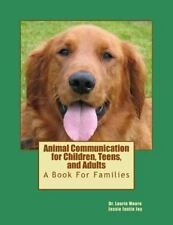 Animal Communication for Children, Teens, and Adults : A Book for Families by...