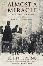 Almost a Miracle: The American Victory in the War of Independence by John Ferling (Paperback, 2009)