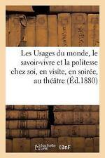 Les Usages du Monde, le Savoir-Vivre et la Politesse Chez Soi, en Visite, en...