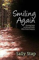 Smiling Again : Coming Back to Life and Faith after Brain Surgery by Stap, Sally