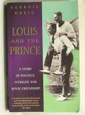 Louis and the Prince: A Story of Politics, Intrigue and Royal Friendship, Greig,