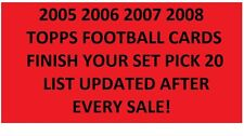 2005 2006 2007 2008 Topps Football Cards Finish Your Set PICK 20