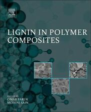 Lignin in Polymer Composites by Omar Faruk and Mohini Sain (2015, Hardcover)