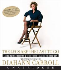 The Legs Are the Last to Go: by Diahann Carroll and Bob Morris (Unabridged)