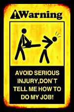 *WARNING* AVOID INJURY DON'T TELL ME HOW TO DO JOB! USA MADE METAL SIGN  8X12