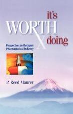 It's Worth Doing: Perspectives on the Japan Pharmaceutical Industry (Paperback o