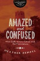 Amazed and Confused: When God's Actions Collide With Our Expectations (InScribed
