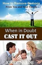 When In Doubt Cast It Out: How to Remove Demons from You and Your Family